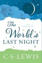 The World's Last Night - And Other Essays ebook by C. Lewis