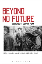 Beyond No Future - Cultures of German Punk ebook by Cyrus M. Shahan,Seth Howes,Mirko M. Hall