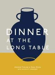 Dinner at the Long Table ebook by Andrew Tarlow,Anna Dunn