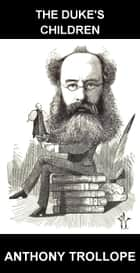 The Duke's Children [mit Glossar in Deutsch] ebook by Anthony Trollope, Eternity Ebooks