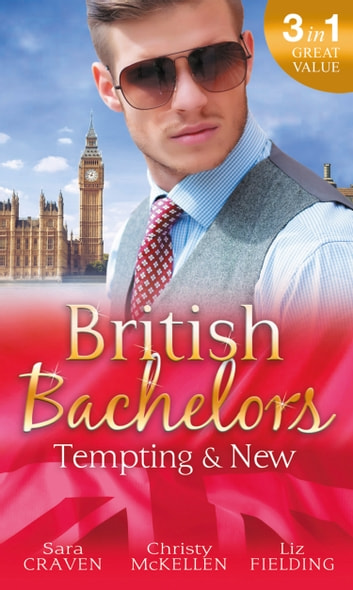 British Bachelors: Tempting & New: Seduction Never Lies / Holiday with a Stranger / Anything but Vanilla... (Mills & Boon M&B) ebook by Sara Craven,Christy McKellen,Liz Fielding