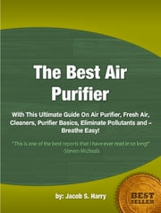 The Best Air Purifier ebook by Jacob S. Harry