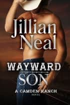 Wayward Son: A Camden Ranch Novel ebook by Jillian Neal