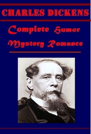 Complete Humor Mystery Romance ebook by Charles Dickens
