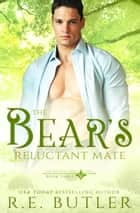 The Bear's Reluctant Mate (Uncontrollable Shift Book Three) ekitaplar by R.E. Butler
