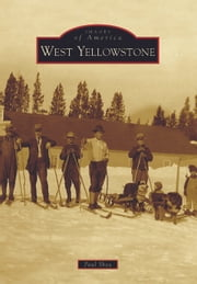 West Yellowstone ebook by Paul Shea