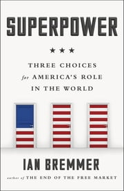 Superpower - Three Choices for America's Role in the World ebook by Ian Bremmer