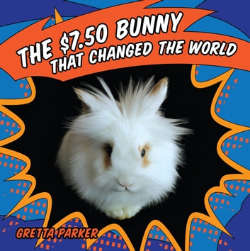The $7.50 Bunny That Changed the World ebook by Gretta Parker