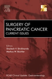 Surgery of Pancreatic Cancer: Current Issues - ECAB ebook by Markus W Büchler,Shailesh V Shrikhande