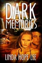 Dark Memories ebook by Linda Hope Lee