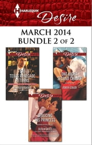 Harlequin Desire March 2014 - Bundle 2 of 2 - The Texas Renegade Returns\Seducing His Princess\One Night, Second Chance ebook by Charlene Sands,Olivia Gates,Robyn Grady