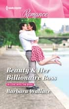 Beauty & Her Billionaire Boss ebook by Barbara Wallace