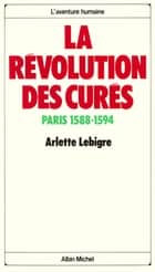 La Révolution des curés - Paris 1588-1594 ebook by Arlette Lebigre