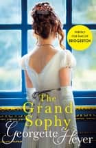 The Grand Sophy - Gossip, scandal and an unforgettable Regency romance ebook by Georgette Heyer
