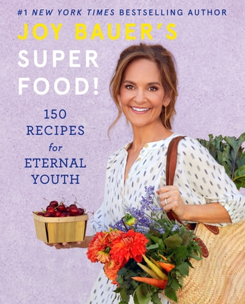 Joy Bauer's Superfood! - 150 Recipes for Eternal Youth ebook by Joy Bauer