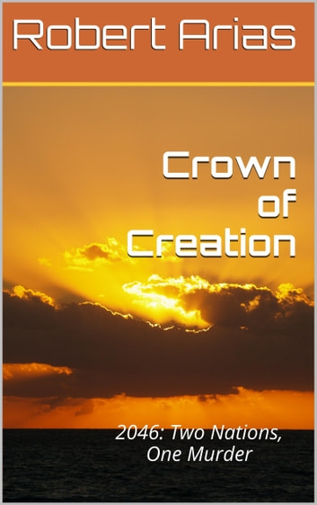 Crown of creation 2046 two nations one murder ebook by robert crown of creation 2046 two nations one murder ebook by robert arias fandeluxe Document
