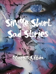 Simple Short Sad Stories ebook by Marius Cilibia