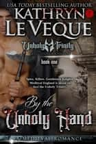 By The Unholy Hand ebook by Kathryn Le Veque