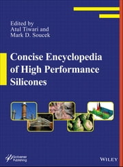 Concise Encyclopedia of High Performance Silicones ebook by Atul Tiwari,Mark D. Soucek