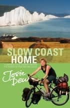 Slow Coast Home ebook by Josie Dew