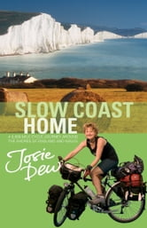 Slow Coast Home - 5,000 miles around the shores of England and Wales ebook by Josie Dew