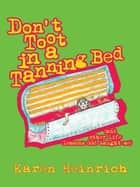 Don't Toot in a Tanning Bed - (And Other Life Lessons God Taught Me) ebook by