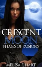 Crescent Moon (Phases of Passions, Book 2) (Werewolf Romance - Paranormal Romance) ebook by Melissa F. Hart