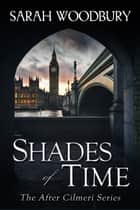 Shades of Time (The After Cilmeri Series) ebook by Sarah Woodbury