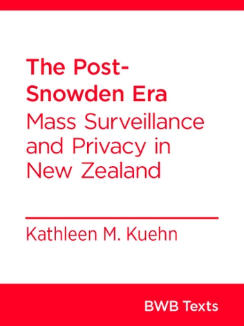The Post-Snowden Era - Mass Surveillance and Privacy in New Zealand ebook by Kathleen Kuehn