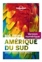 Big Trips - Amérique du sud ebook by LONELY PLANET FR