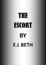 The Escort ebook by E.L Beth