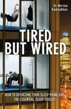 Tired but Wired: How to Overcome Sleep Problems: The Essential Sleep Toolkit ebook by Nerina Ramlakhan
