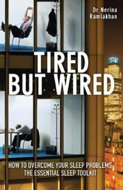 Tired but Wired: How to Overcome Sleep Problems: The Essential Sleep Toolkit - How to Overcome Sleep Problems: The Essential Sleep Toolkit ebook by Nerina Ramlakhan