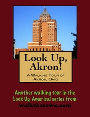Look Up, Akron! A Walking Tour of Akron, Ohio ebook by Doug Gelbert