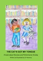 The Cat's Got My Tongue- A Book About Shyness and Performance Anxiety ebook by Doctor Harmony