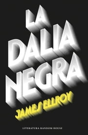 La Dalia Negra (Cuarteto de Los Ángeles 1) ebook by James Ellroy