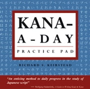Kana-A-Day Practice Pad ebook by Richard S. Keirstead