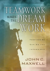 Teamwork Makes the Dream Work ebook by John C. Maxwell