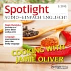 Englisch lernen Audio - Kochen mit Jamie Oliver - Spotlight Audio 5/13 - Cooking with Jamie Oliver audiobook by