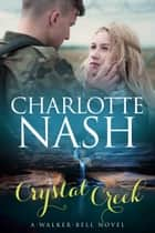 Crystal Creek - A Walker-Bell Novel ebook by Charlotte Nash