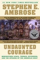 Undaunted Courage - Meriwether Lewis Thomas Jefferson and the Opening eBook by Stephen E. Ambrose