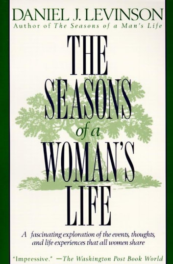 The Seasons of a Woman's Life - A Fascinating Exploration of the Events, Thoughts, and Life Experiences That AllWomen Share ebook by Daniel J. Levinson