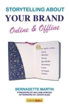 Storytelling about Your Brand Online & Offline ebook by Bernadette Martin