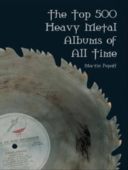 Top 500 Heavy Metal Albums of All Time, The ebook by Martin Popoff