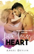 Fix My Heart - The Waite Brothers, #1 ebook by Angel Devlin