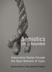 Semiotics Unbounded - Interpretive Routes through the Open Network of Signs ebook by Susan Petrilli,Augusto Ponzio
