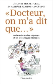 Docteur, on m'a dit que... ebook by Sophie Silcret-Grieu, Nathalie Szapiro-Manoukian