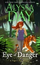 Eye of Danger - Tiger's Eye Mysteries ebook by Alyssa Day