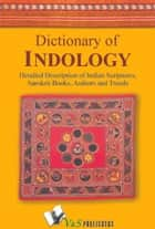 Dictionary of Indology: Detailed description of indian scriptures, sanskrit books, author and trends ebook by Dr. Vishnulok Bihari Srivastava