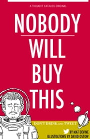 Nobody Will Buy This: Don't Drink and Tweet ebook by Mat Devine,David Ostow